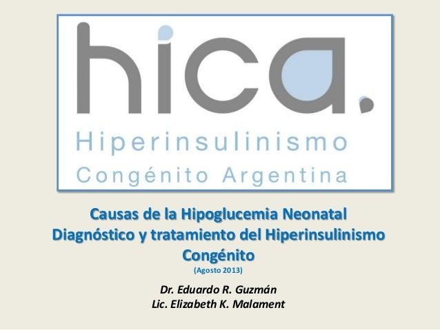 Causas de la Hipoglucemia Neonatal Diagnóstico y tratamiento del Hiperinsulinismo Congénito (Agosto 2013) Dr. Eduardo R. G...