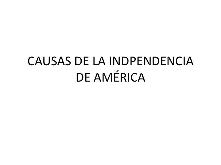 CAUSAS DE LA INDPENDENCIA       DE AMÉRICA
