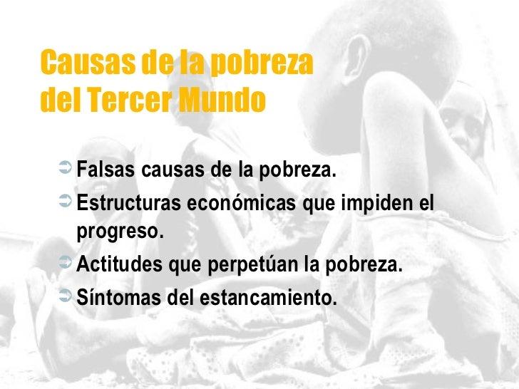 Causas de la pobreza  del Tercer Mundo <ul><li>Falsas causas de la pobreza. </li></ul><ul><li>Estructuras económicas que i...
