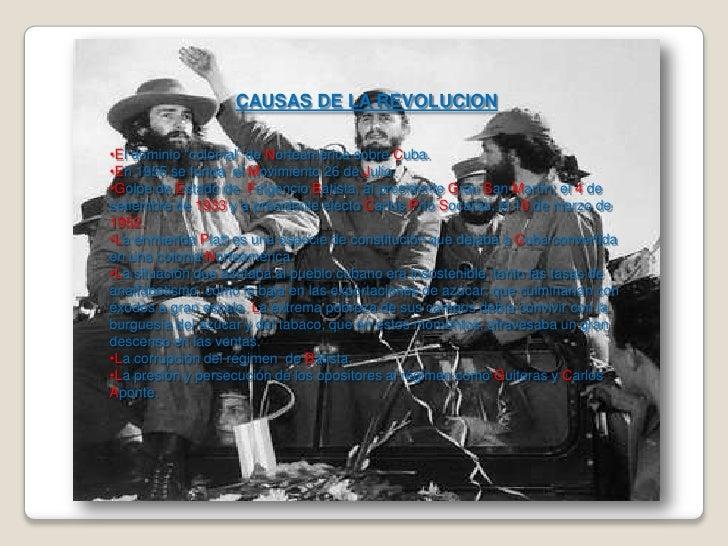"""CAUSAS DE LA REVOLUCION•El dominio """"colonial"""" de Norteamérica sobre Cuba.•En 1955 se funda el Movimiento 26 de Julio.•Golp..."""