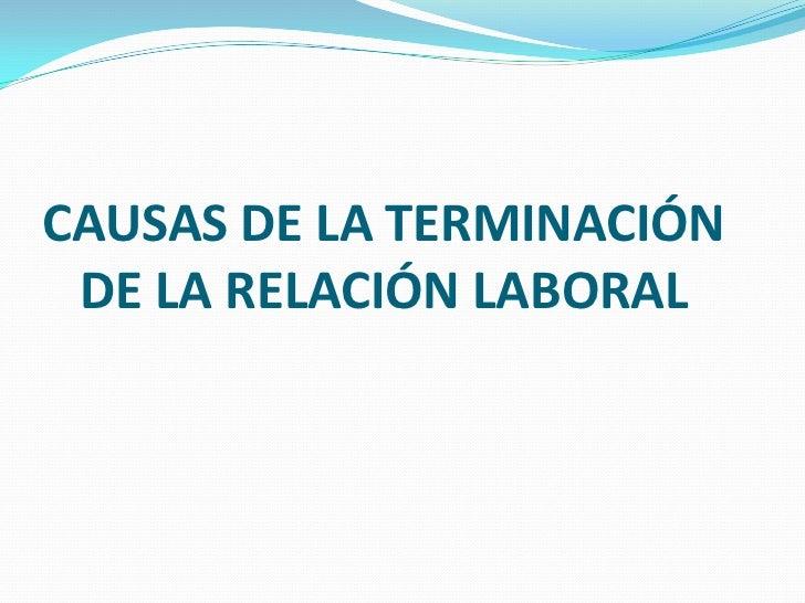 CAUSAS DE LA TERMINACIÓN DE LA RELACIÓN LABORAL<br />