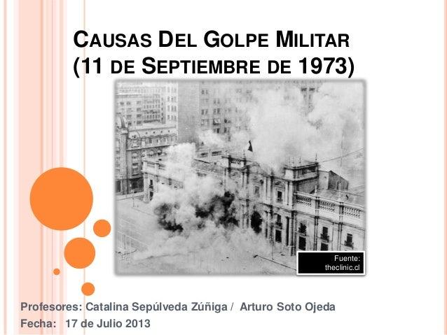 Profesores: Catalina Sepúlveda Zúñiga / Arturo Soto Ojeda Fecha: 17 de Julio 2013 Fuente: theclinic.cl CAUSAS DEL GOLPE MI...