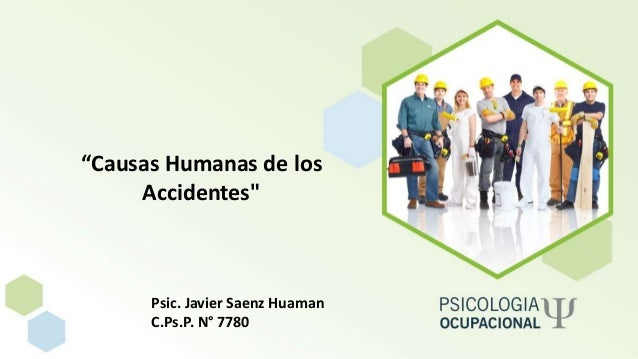 """""""Causas Humanas de los Accidentes"""" Psic. Javier Saenz Huaman C.Ps.P. N° 7780"""