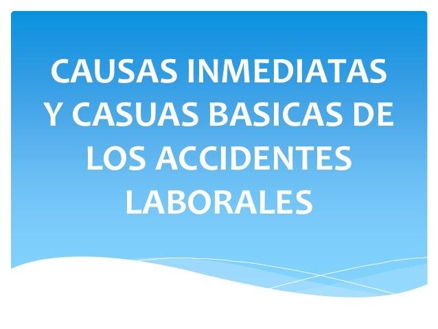 CAUSAS INMEDIATAS Y CASUAS BASICAS DE LOS ACCIDENTES LABORALES