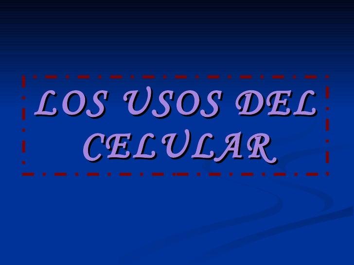LOS USOS DEL CELULAR
