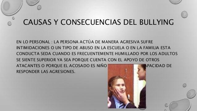 CAUSAS Y CONSECUENCIAS DEL BULLYING  EN LO PERSONAL : LA PERSONA ACTÚA DE MANERA AGRESIVA SUFRE  INTIMIDACIONES O UN TIPO ...