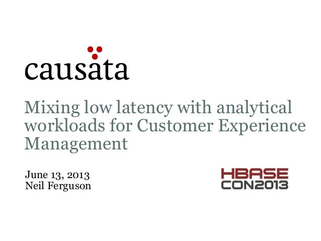 Mixing low latency with analyticalworkloads for Customer ExperienceManagementJune 13, 2013Neil Ferguson
