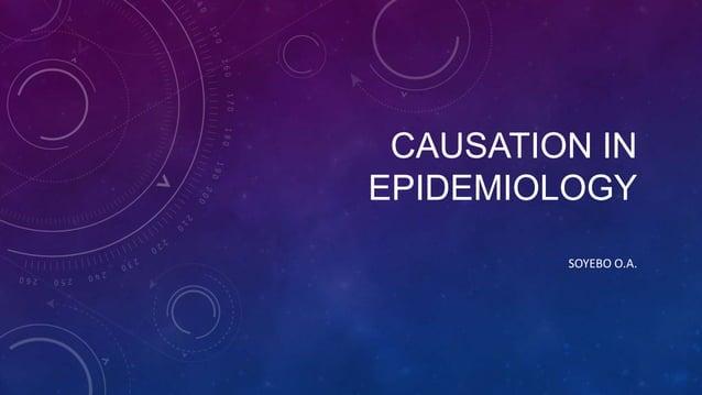 CAUSATION IN EPIDEMIOLOGY SOYEBO O.A.