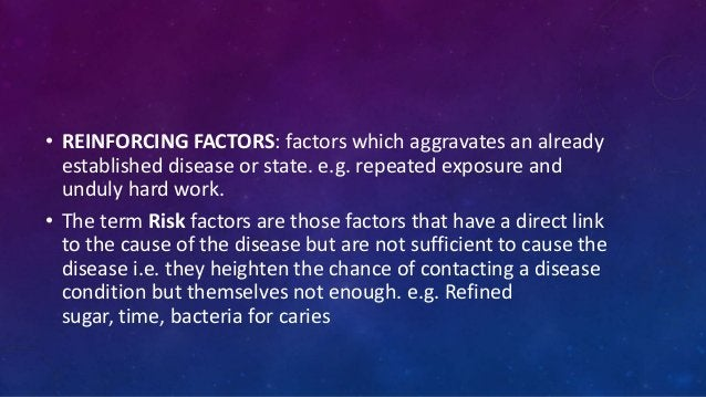 • REINFORCING FACTORS: factors which aggravates an already established disease or state. e.g. repeated exposure and unduly...