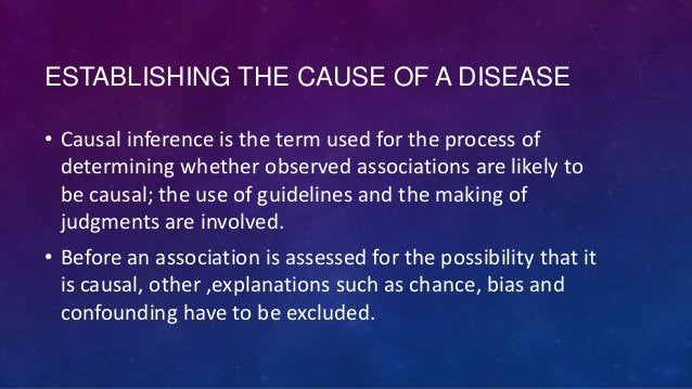 ESTABLISHING THE CAUSE OF A DISEASE • Causal inference is the term used for the process of determining whether observed as...