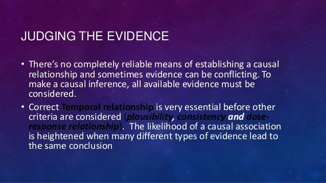 JUDGING THE EVIDENCE • There's no completely reliable means of establishing a causal relationship and sometimes evidence c...