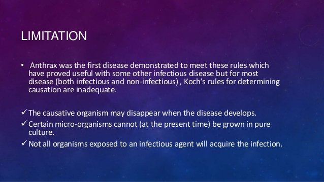 LIMITATION • Anthrax was the first disease demonstrated to meet these rules which have proved useful with some other infec...