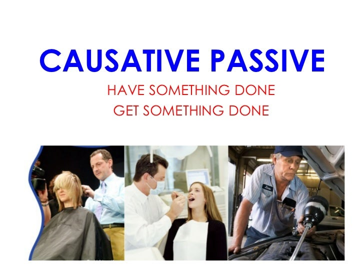 CAUSATIVE PASSIVE HAVE SOMETHING DONE GET SOMETHING DONE