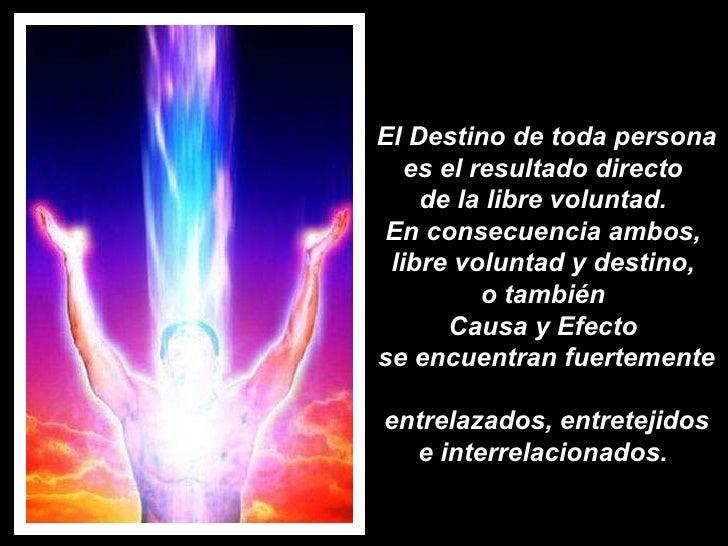El Destino de toda persona es el resultado directo  de la libre voluntad.  En consecuencia ambos,  libre voluntad y destin...