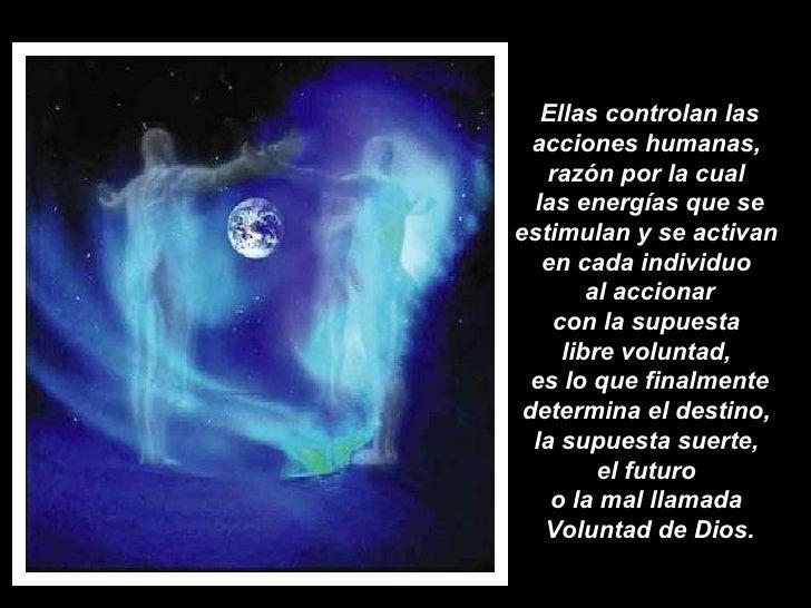 Ellas controlan las acciones humanas,  razón por la cual  las energías que se estimulan y se activan  en cada individuo  a...