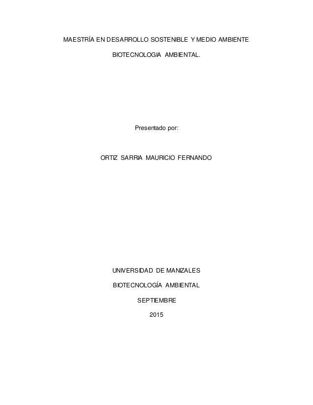 MAESTRÍA EN DESARROLLO SOSTENIBLE Y MEDIO AMBIENTE BIOTECNOLOGIA AMBIENTAL. Presentado por: ORTIZ SARRIA MAURICIO FERNANDO...