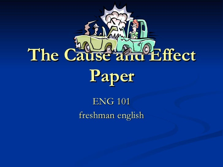 Cause And Effect Essay The Cause And Effect Paper Eng  Freshman English