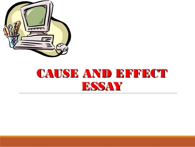 CAUSE AND EFFECTCAUSE AND EFFECT ESSAYESSAY