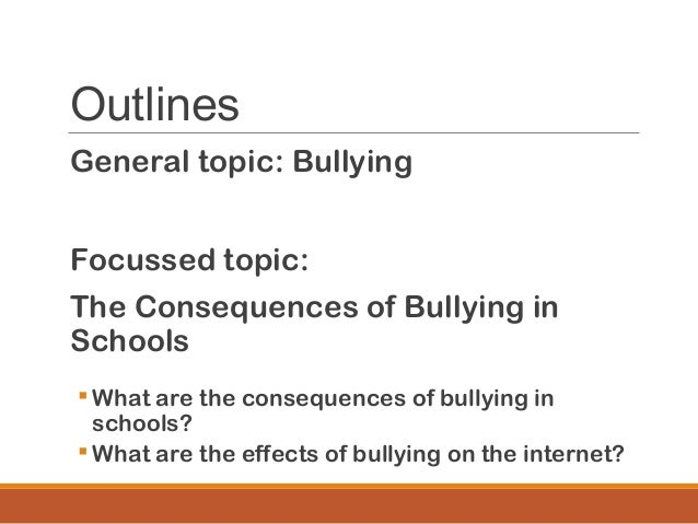 cause and effect essay on bullying outline Most people know that bullying is wrong calling someone names has absolutely  no beneficial purpose moreover, hitting someone makes a bully feel good in.