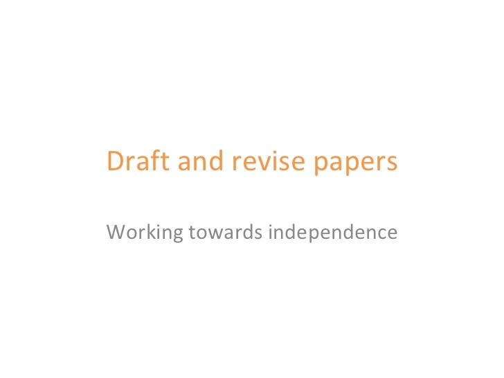 Draft and revise papers Working towards independence