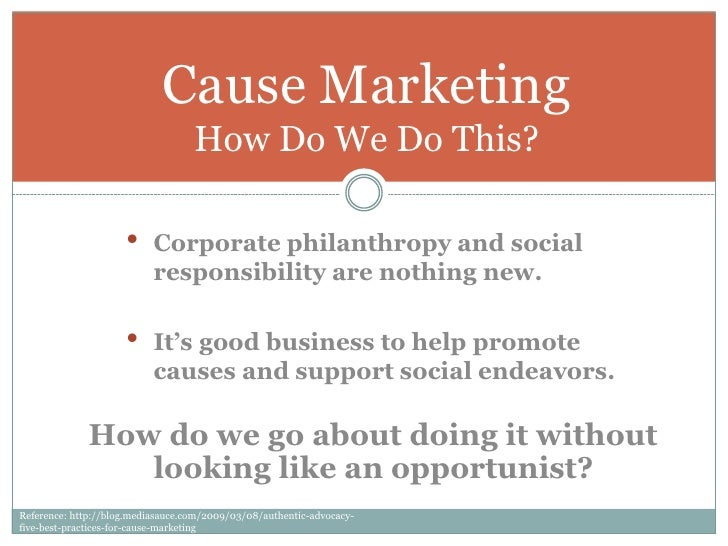 Cause Marketing                                   How Do We Do This?                     •     Corporate philanthropy and ...