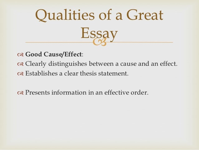 characteristics of cause and effect essays To help you get started, here are 22 cause and effect essay topics to help you write a better essay a quick overview in order to write a good cause and effect essay, first decide if you'll write about causes, effects, or causes and effects.