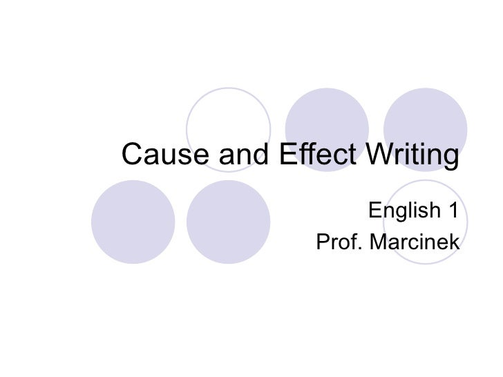 Cause and Effect Writing English 1 Prof. Marcinek