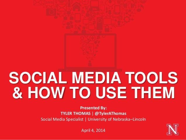 Presented By: TYLER THOMAS   @TylerAThomas Social Media Specialist   University of Nebraska–Lincoln April 4, 2014 SOCIAL M...