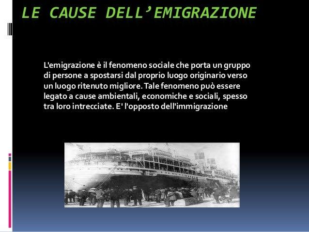 LE CAUSE DELL'EMIGRAZIONE  Lemigrazione è il fenomeno sociale che porta un gruppo  di persone a spostarsi dal proprio luog...