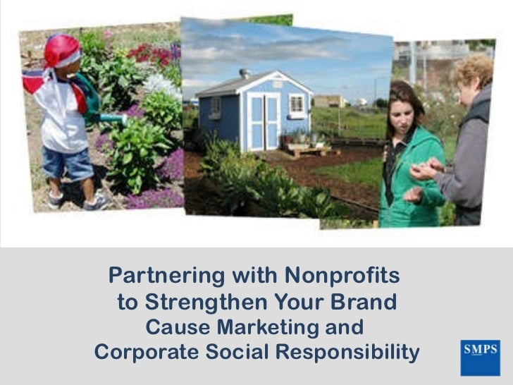 Partnering with Nonprofits  to Strengthen Your Brand Cause Marketing and  Corporate Social Responsibility