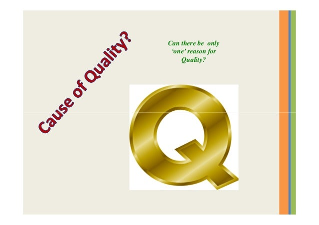 Can there be only 'one' reason for Quality?