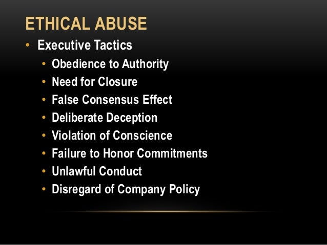 ETHICAL ABUSE • Executive Tactics • Obedience to Authority • Need for Closure • False Consensus Effect • Deliberate Decept...