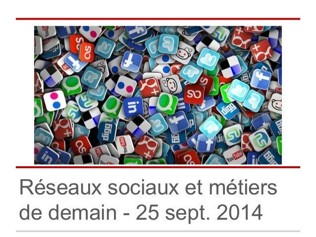 Réseaux sociaux et métiers  de demain - 25 sept. 2014