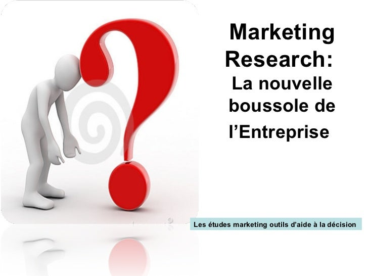 Marketing         Research:           La nouvelle          boussole de          l'EntrepriseLes études marketing outils d'...