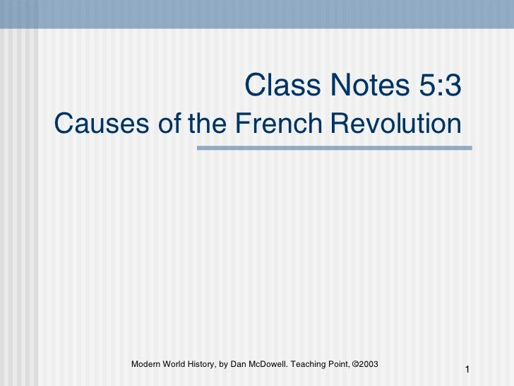 Class Notes 5:3  Causes of the French Revolution   Modern World History, by Dan McDowell. Teaching Point, ©2003