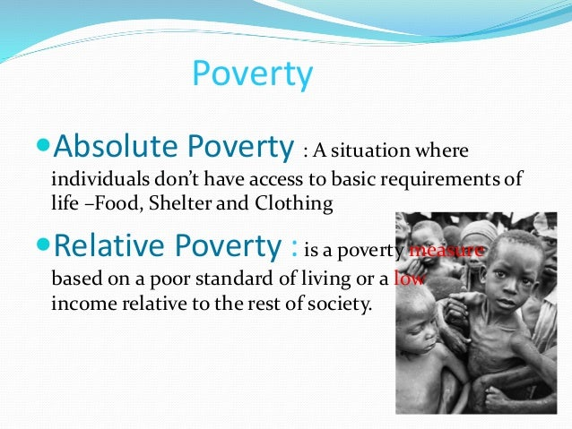 concepts measurement and causes of poverty Poverty is a severe constraint on normal living underdevelopment is the cause of the largest number of poor in the world key concepts.