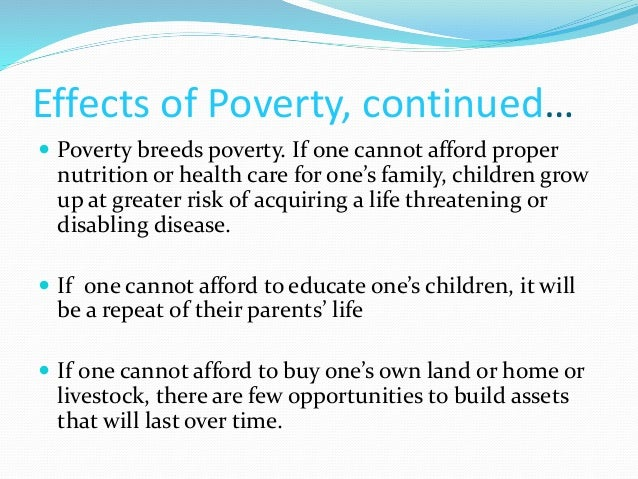 the causes and effects of poverty Poverty and its causes what is poverty  unemployed households have high rates of both poverty and deprivation effects of the global financial crisis (gfc.