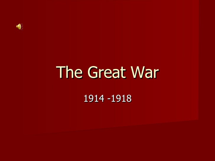 The Great War 1914 -1918