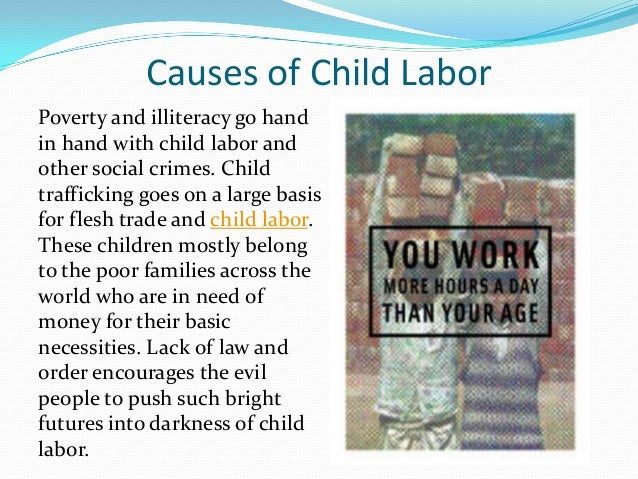 effects of child labour essays Child labor is the act of the employment of children that harms them or prevents them from attending school an innumerable amount of children from all around the.