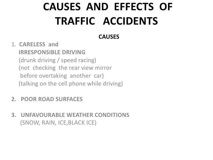 cause of traffic accident essay Causes of road accident • the first major cause of road accidents in ghana is poor driving skills • drivers talking on mobile phones while driving have caused several road accidents • gross indiscipline is the cause in most cases amongst ghanaians.