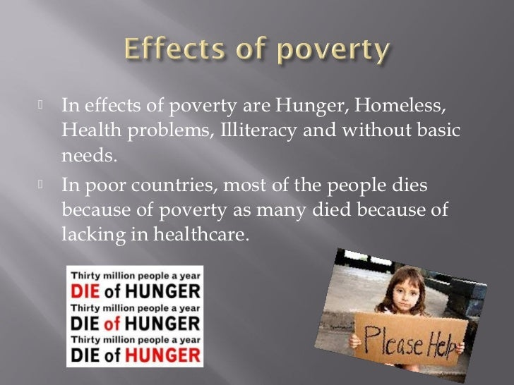 the effects of poverty on an individual The recent scientific evidence on early childhood poverty underscores the importance of doing everything possible to reduce the harmful effects of poverty during the first few years of life health, illness, and medical care.
