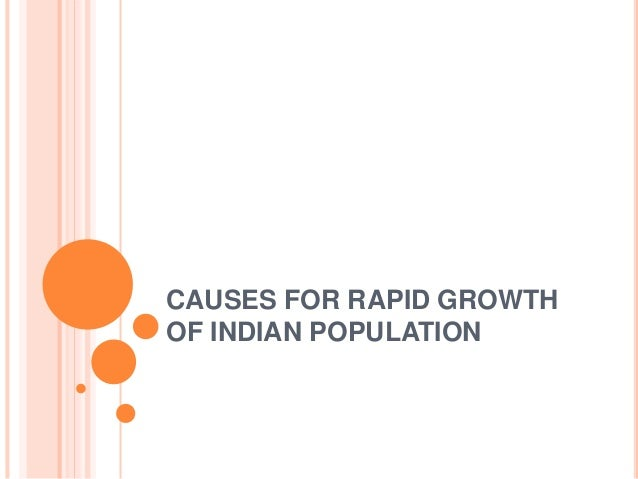 CAUSES FOR RAPID GROWTH OF INDIAN POPULATION