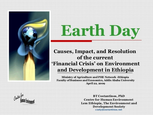 Earth Day Causes, Impact, and Resolution of the current 'Financial Crisis' on Environment and Development in Ethiopia Mini...