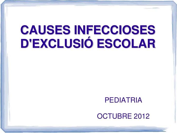 CAUSES INFECCIOSESDEXCLUSIÓ ESCOLAR           PEDIATRIA          OCTUBRE 2012