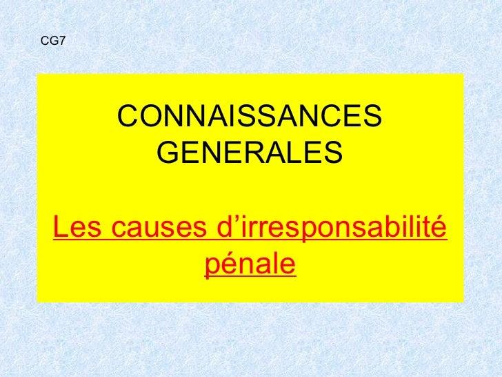 CONNAISSANCES GENERALES Les causes d'irresponsabilité pénale CG7
