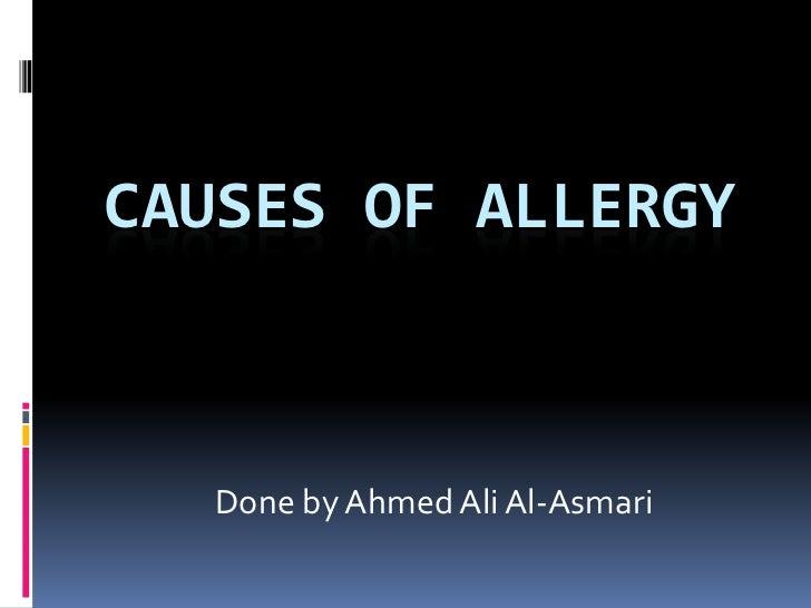 Causes of allergy<br />Done by Ahmed Ali Al-Asmari<br />