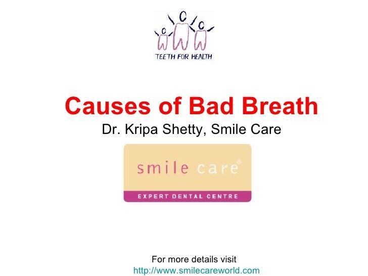 Causes of Bad Breath Dr. Kripa Shetty, Smile Care For more details visit  http://www.smilecareworld.com