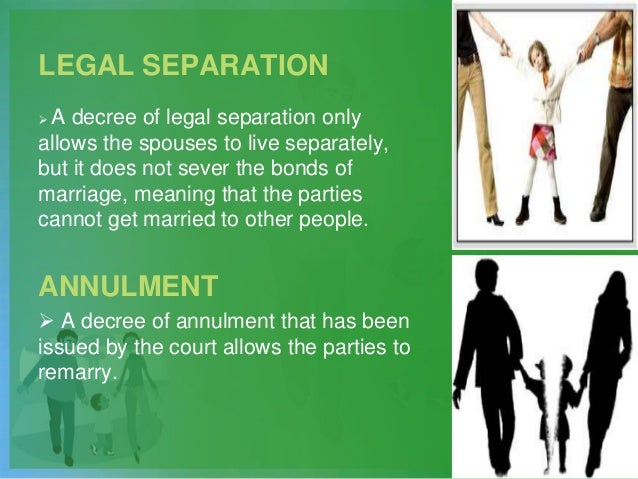 LEGAL SEPARATION  A decree of legal separation only allows the spouses to live separately, but it does not sever the bond...