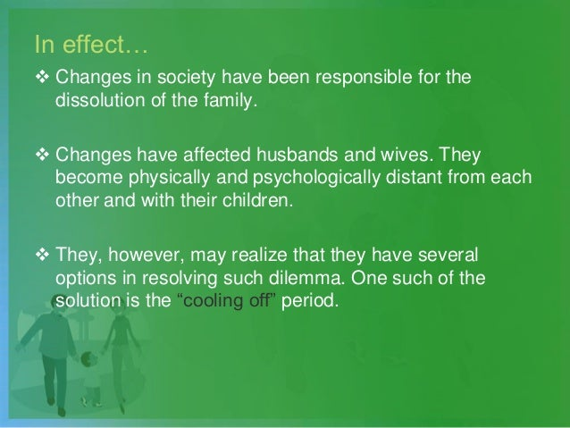 In effect…  Changes in society have been responsible for the dissolution of the family.  Changes have affected husbands ...