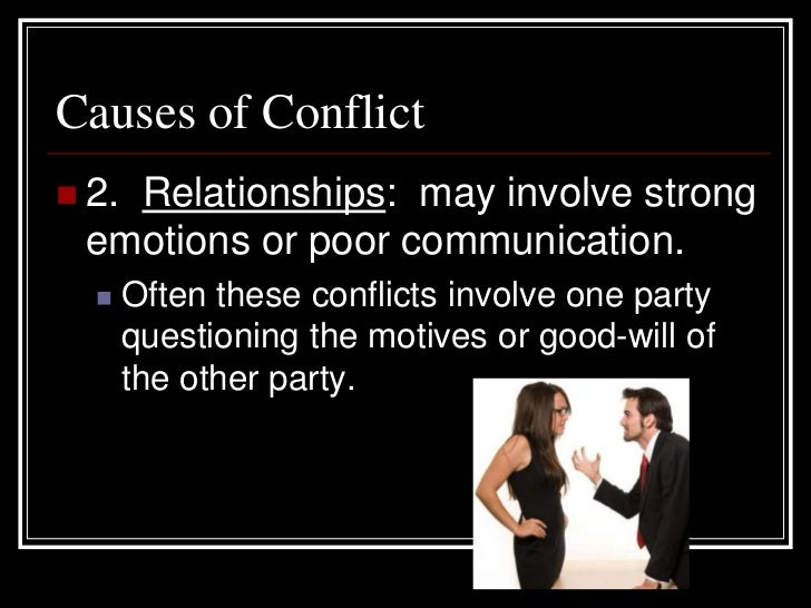 causes of conflict in romantic relationships It's estimated that as many as 90 percent of all conflicts result from  in good part  to the breakdown of your marital or romantic relationship,.